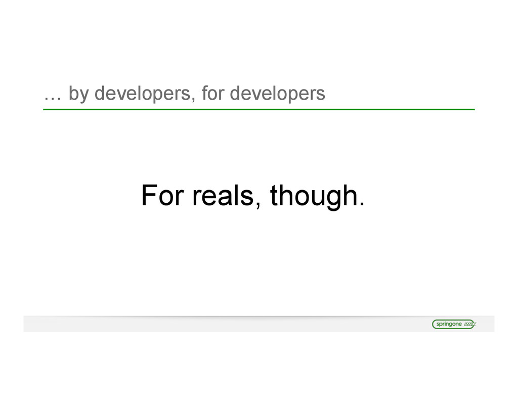 … by developers, for developers For reals, thou...