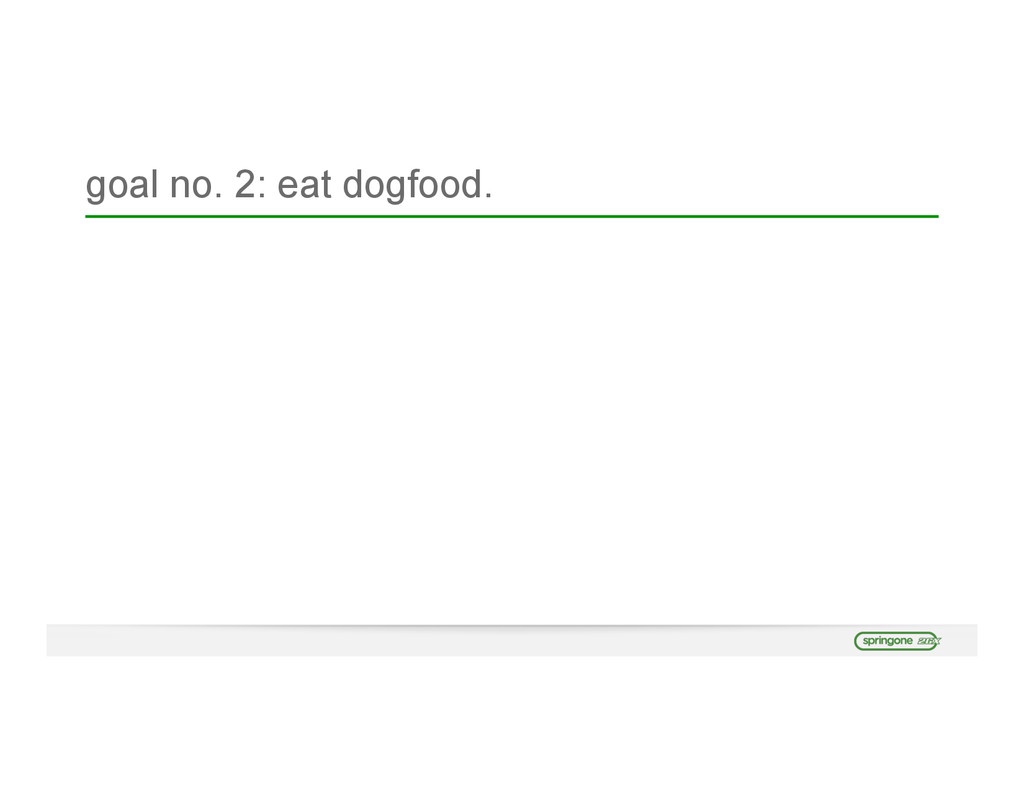 goal no. 2: eat dogfood.
