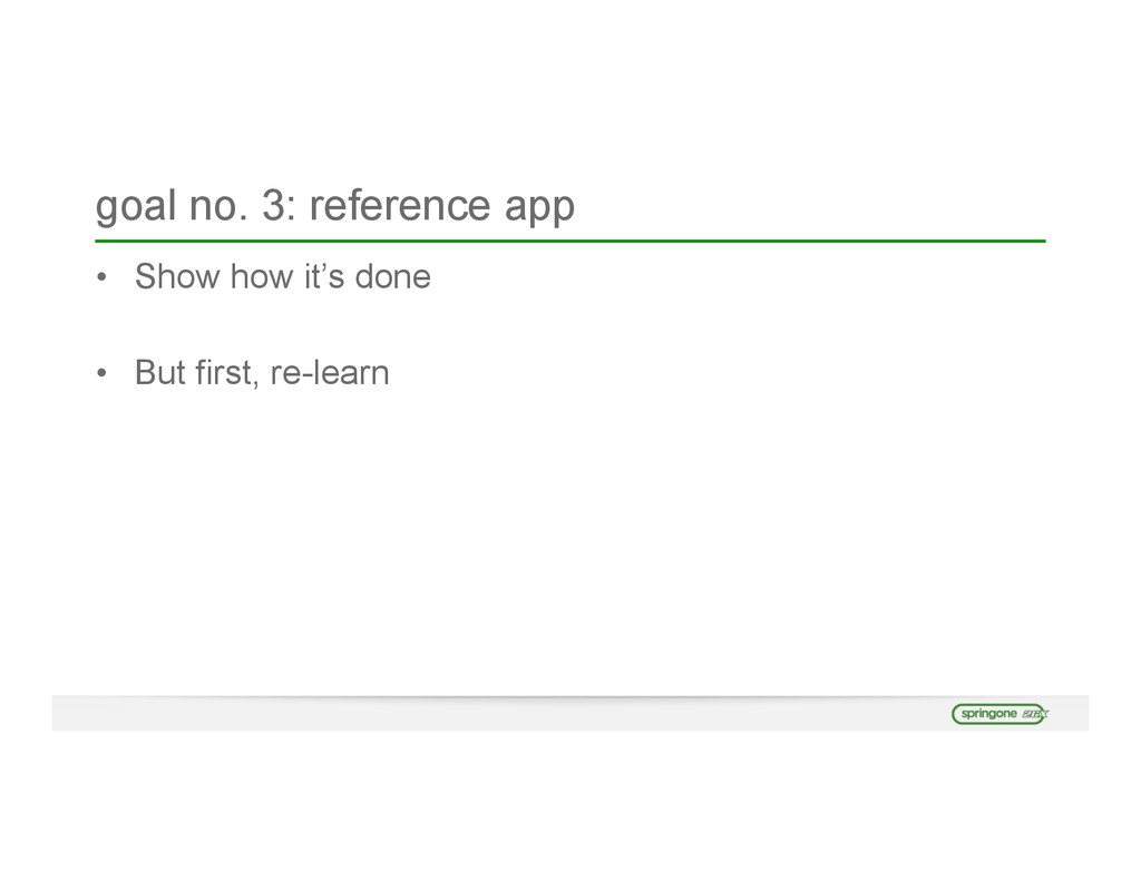 goal no. 3: reference app • Show how it's done ...