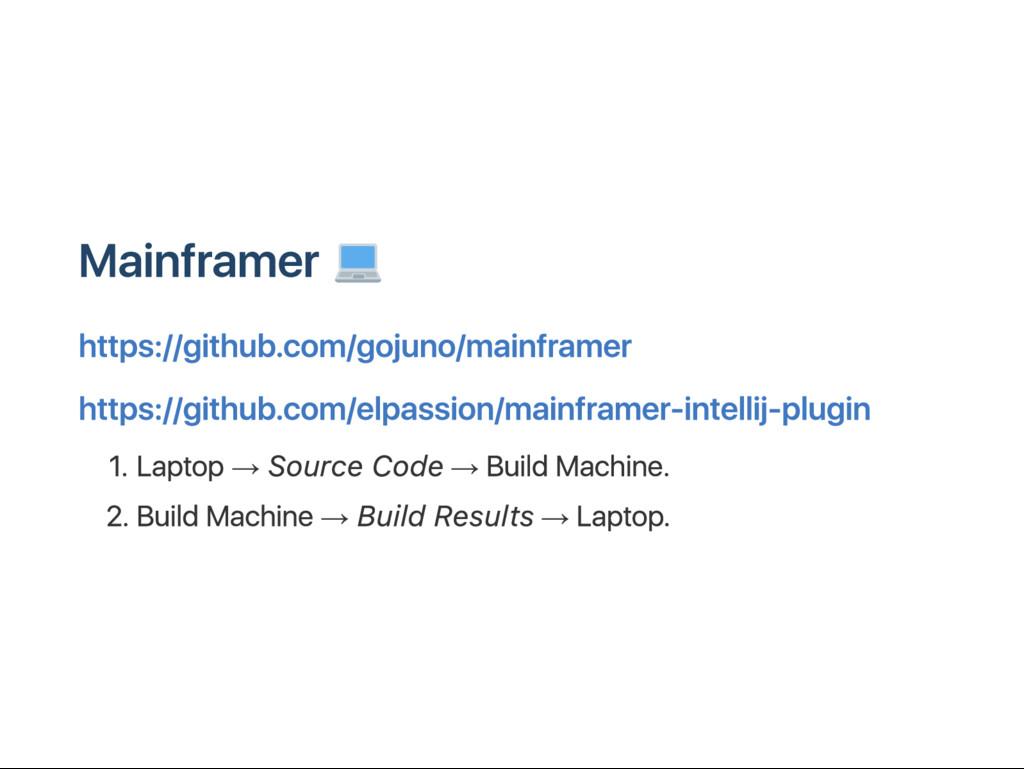 M ainframer https://github.com/gojuno/mainframe...