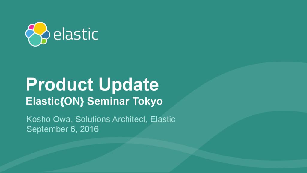 ‹#› Kosho Owa, Solutions Architect, Elastic Sep...