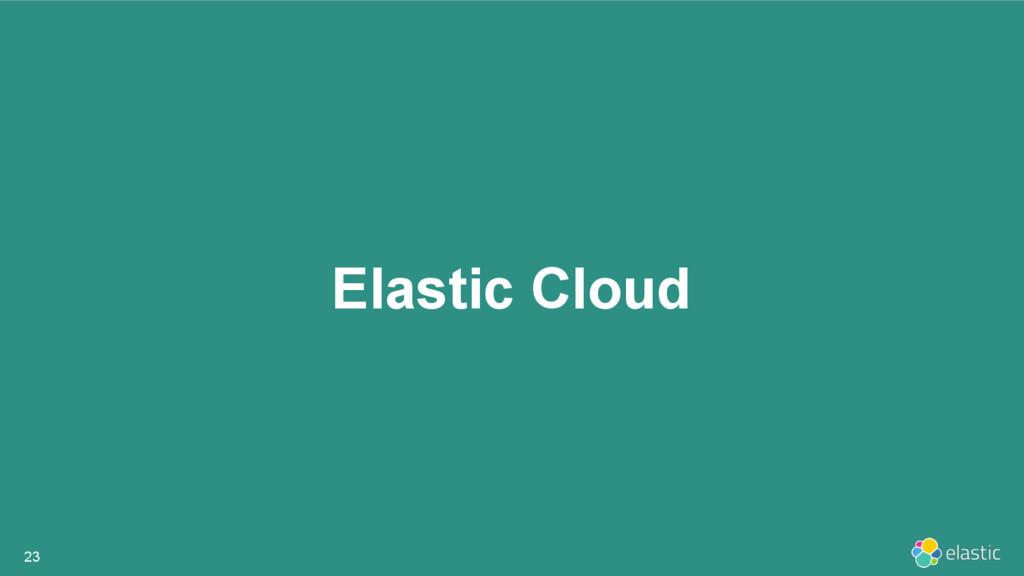 Elastic Cloud 23