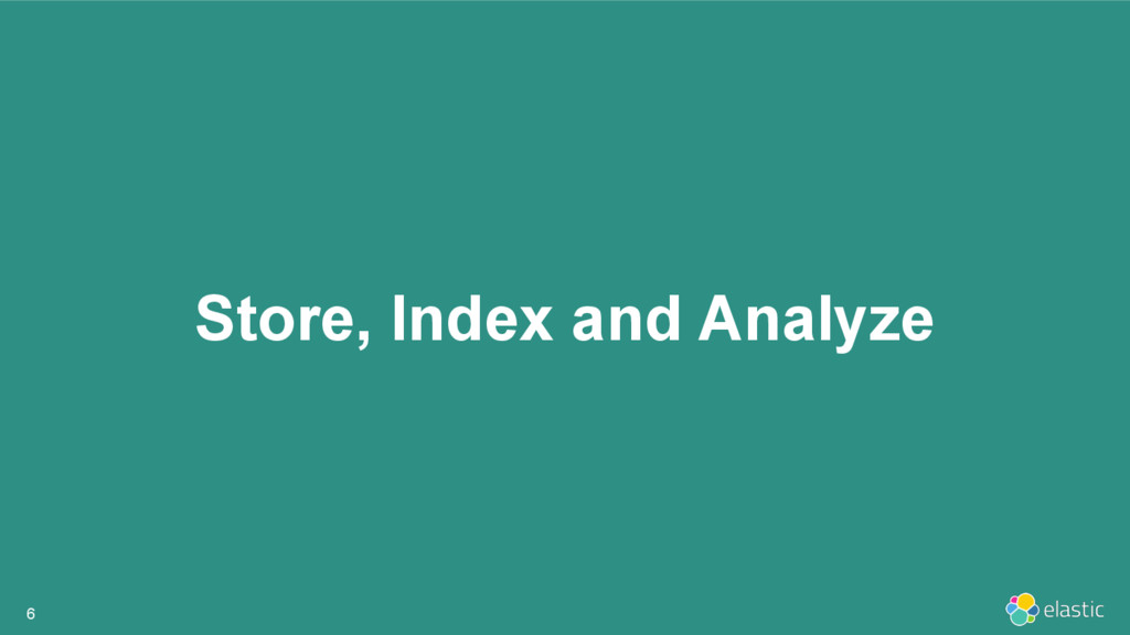 Store, Index and Analyze 6