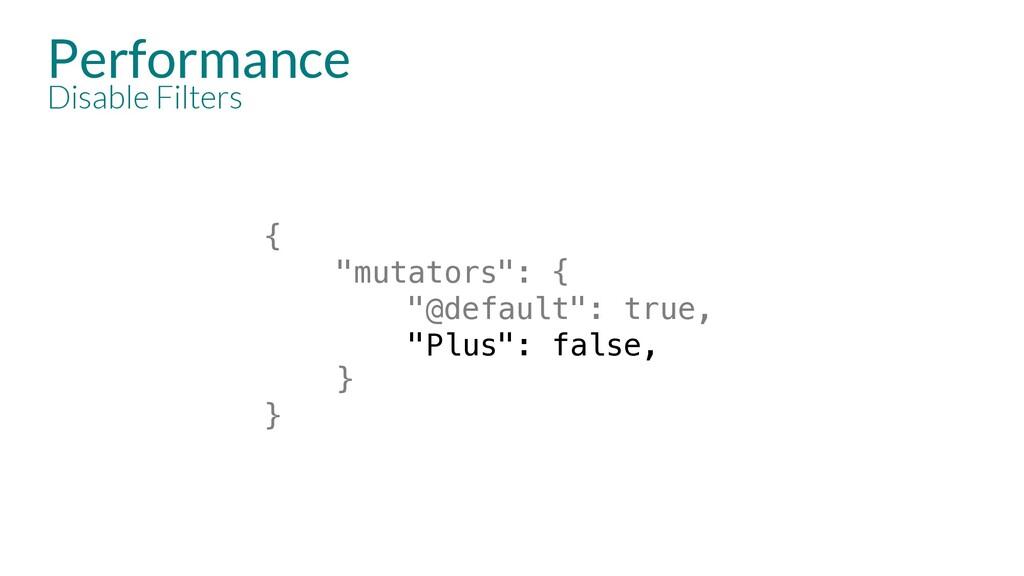 "Performance Disable Filters { ""mutators"": { ""@d..."