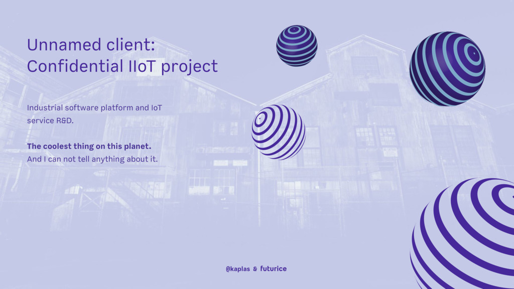 Unnamed client: Confidential IIoT project @kap...