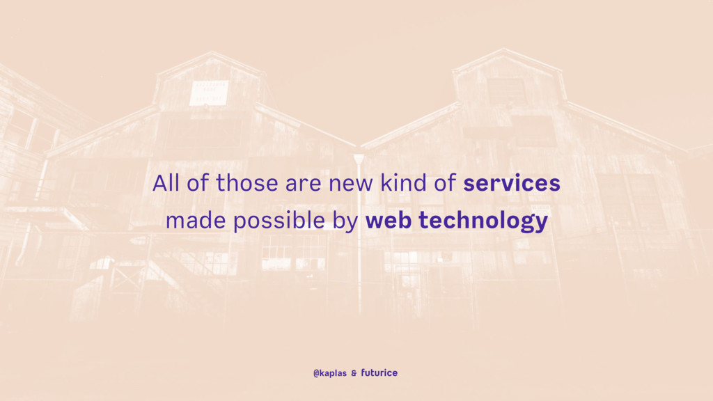 All of those are new kind of services made poss...