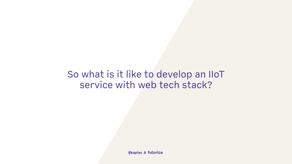 So what is it like to develop an IIoT service w...
