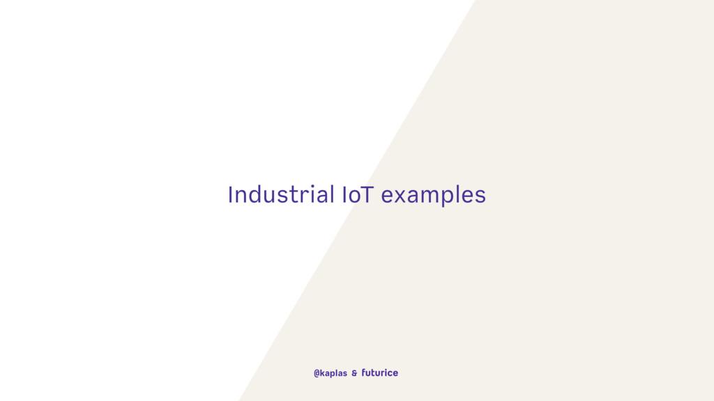 Industrial IoT examples @kaplas &