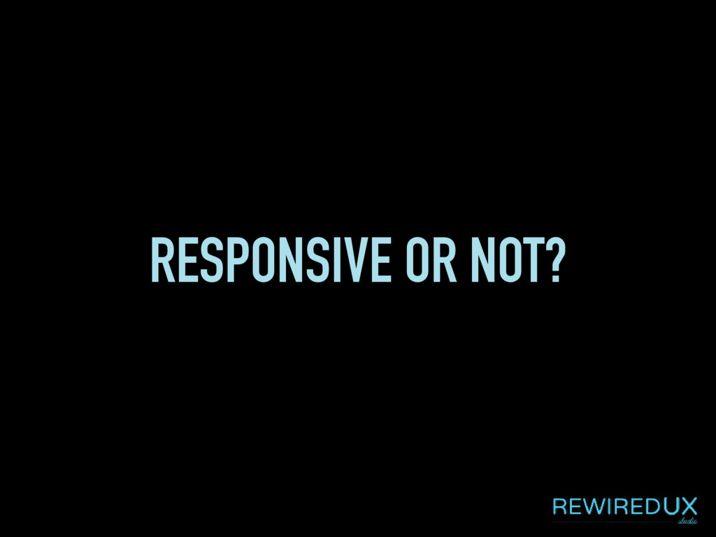 RESPONSIVE OR NOT?