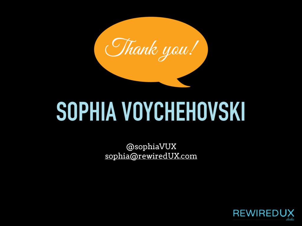 SOPHIA VOYCHEHOVSKI @sophiaVUX sophia@rewiredUX...