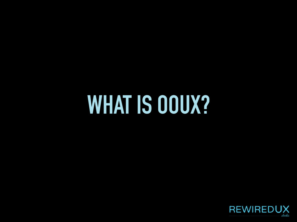 WHAT IS OOUX?