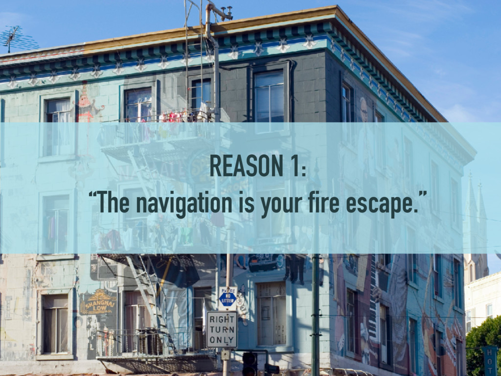 "REASON 1: ""The navigation is your fire escape."""