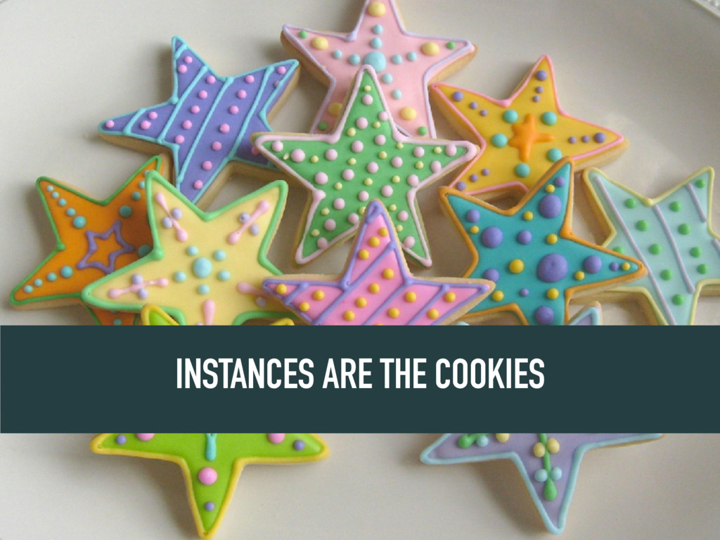 INSTANCES ARE THE COOKIES