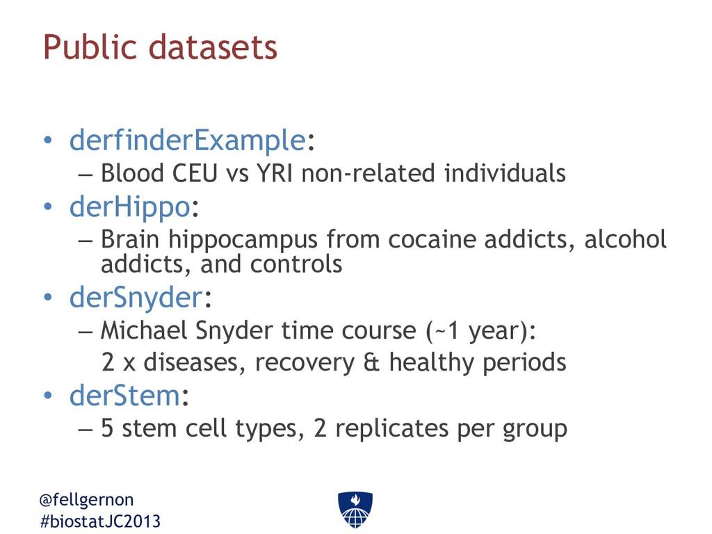 @fellgernon #biostatJC2013 Public datasets • de...