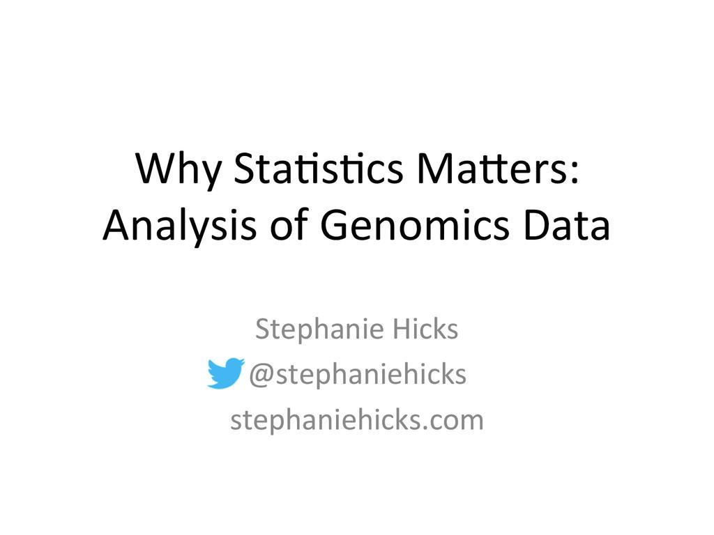 Why Sta(s(cs Ma,ers:  Analysis of...