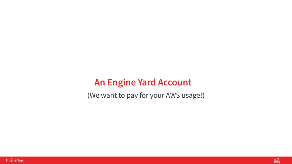 An Engine Yard Account (We want to pay for your...