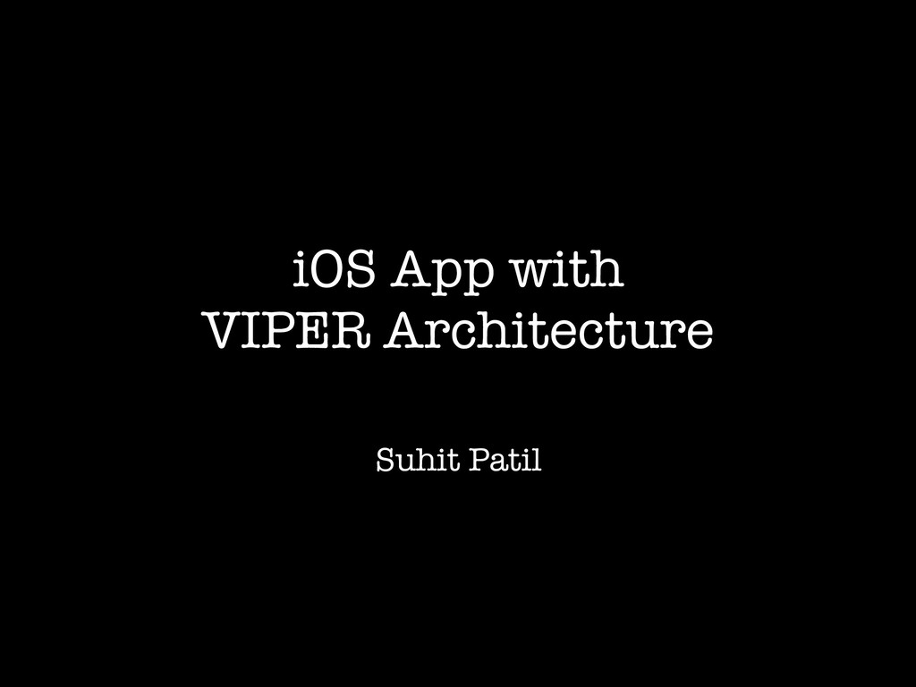 iOS App with VIPER Architecture Suhit Patil