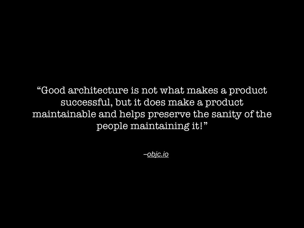 """–objc.io """"Good architecture is not what makes a..."""