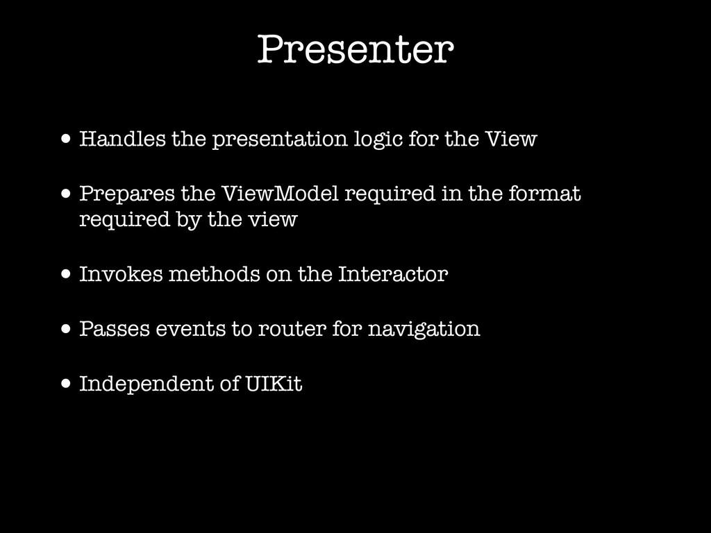 Presenter •Handles the presentation logic for t...