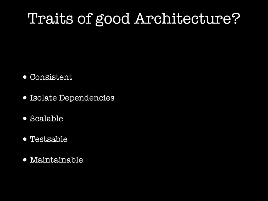 Traits of good Architecture? •Consistent •Isola...