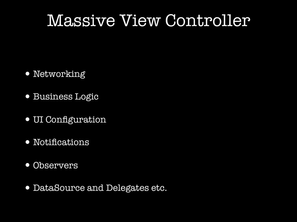 Massive View Controller •Networking •Business L...