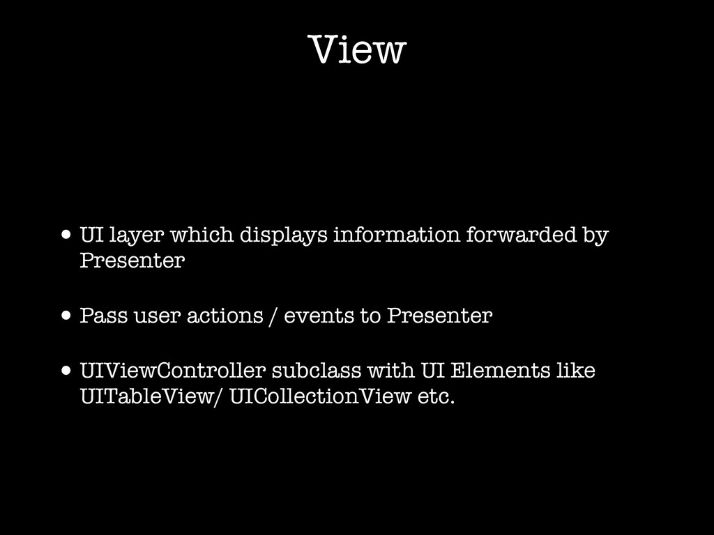 View •UI layer which displays information forwa...