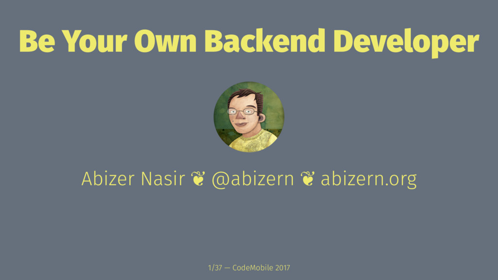 Be Your Own Backend Developer Abizer Nasir ❦ @a...