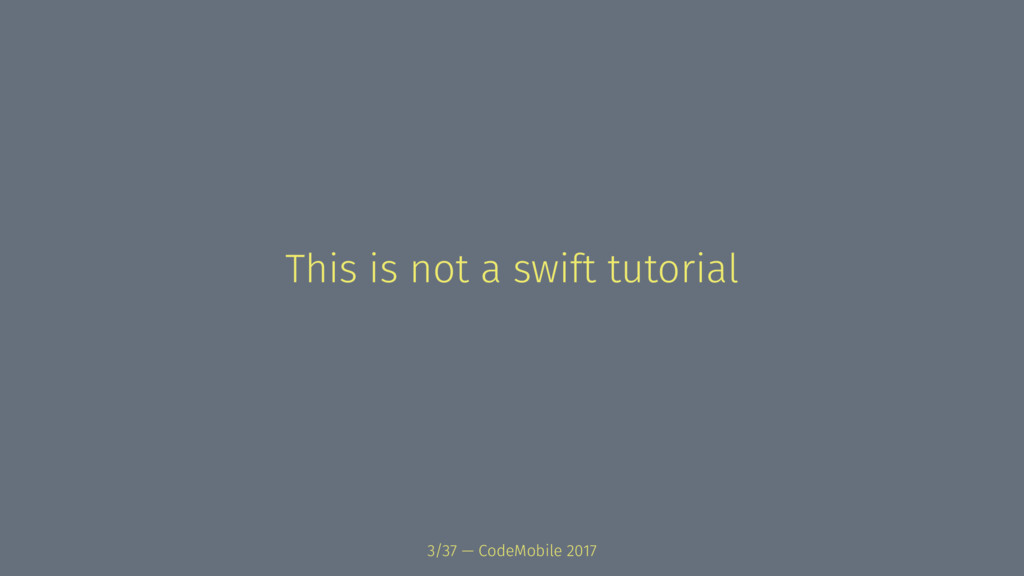 This is not a swift tutorial 3/37 — CodeMobile ...