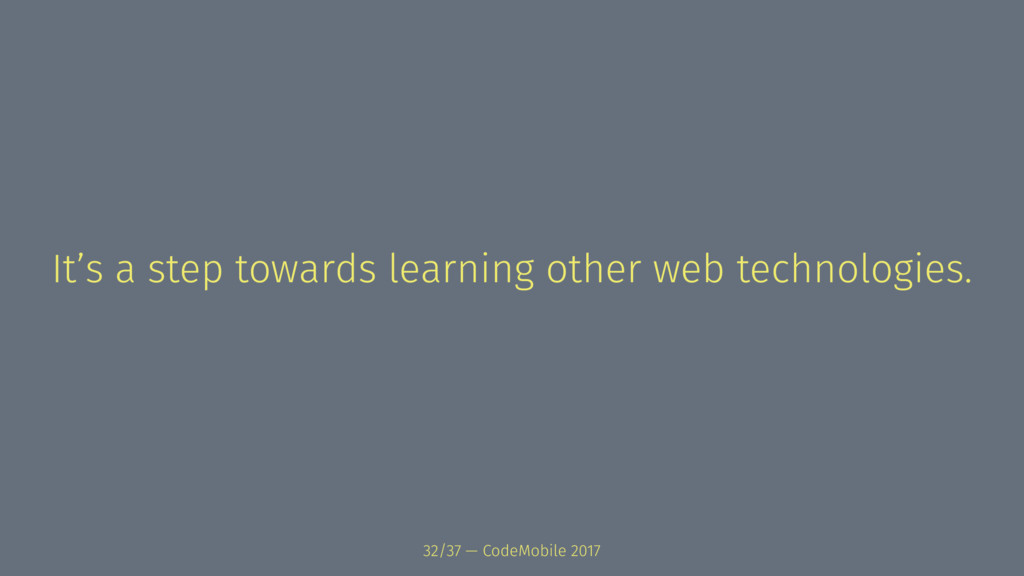 It's a step towards learning other web technolo...