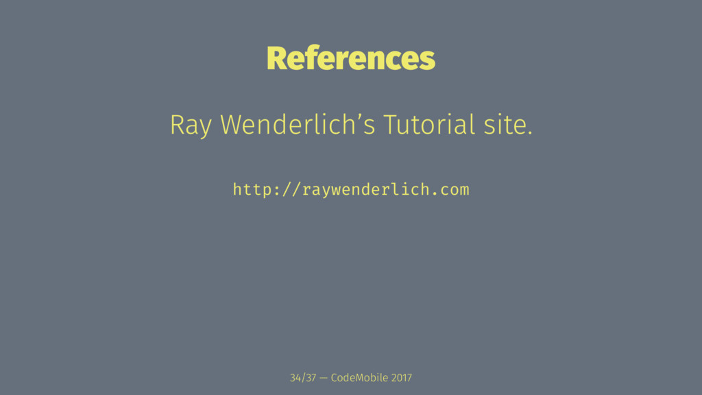 References Ray Wenderlich's Tutorial site. http...