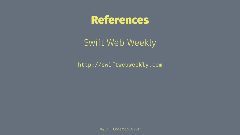 References Swift Web Weekly http://swiftwebweek...