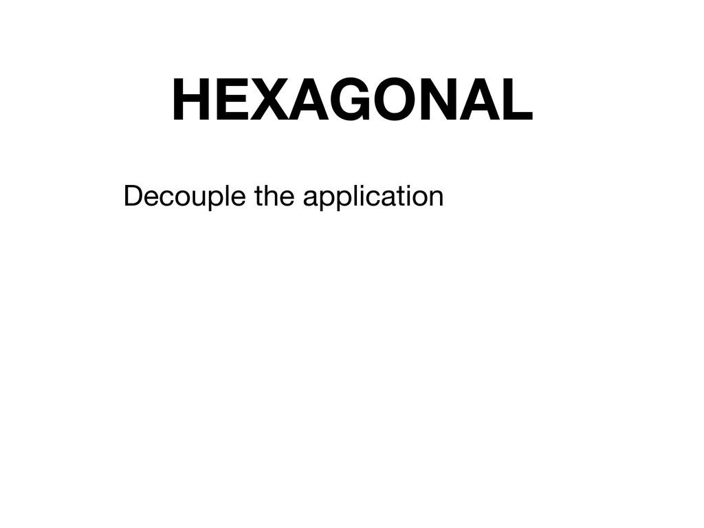 HEXAGONAL Decouple the application