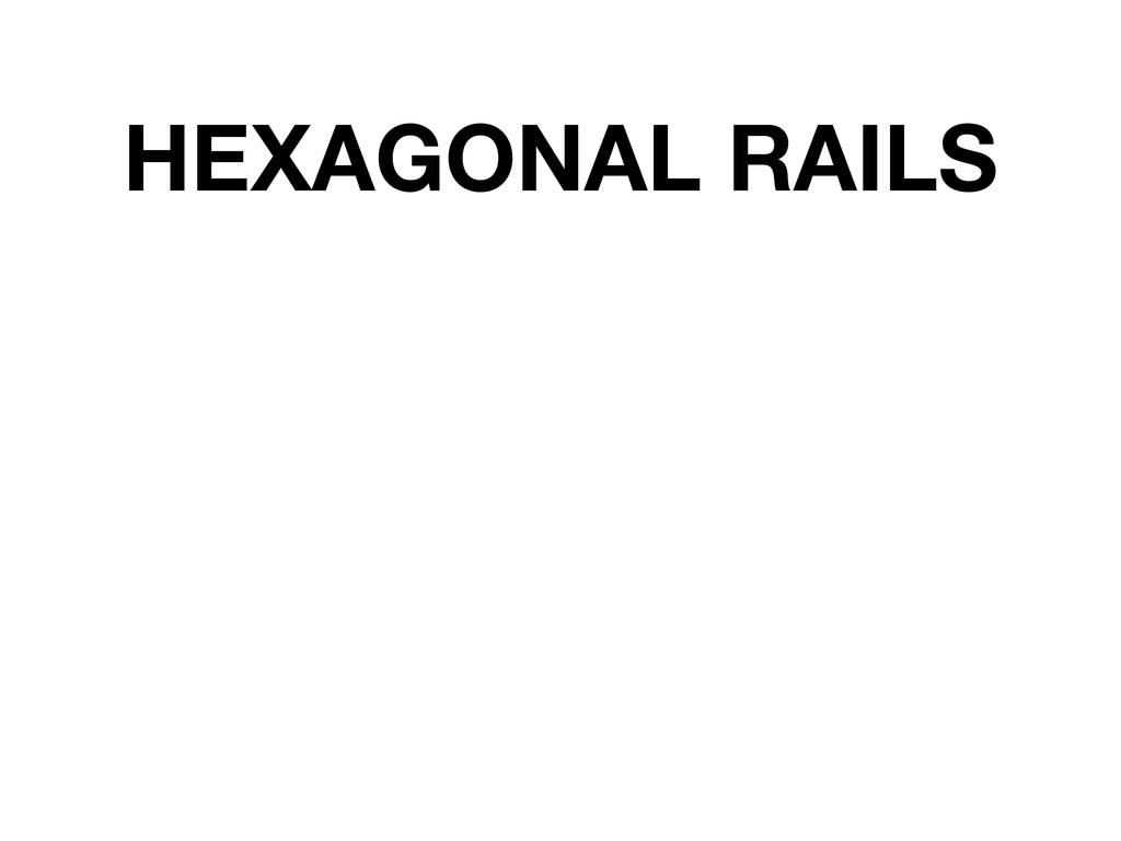 HEXAGONAL RAILS