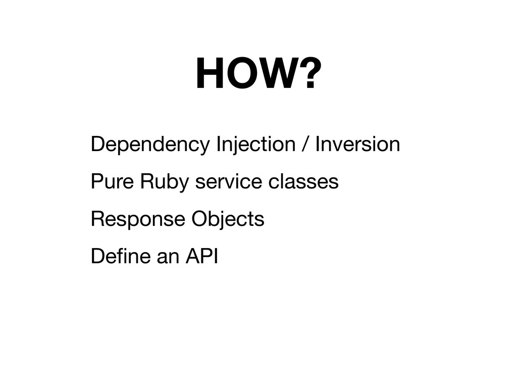 HOW? Dependency Injection / Inversion Pure Ruby...