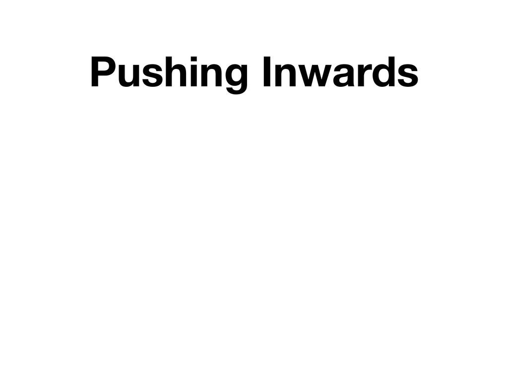 Pushing Inwards