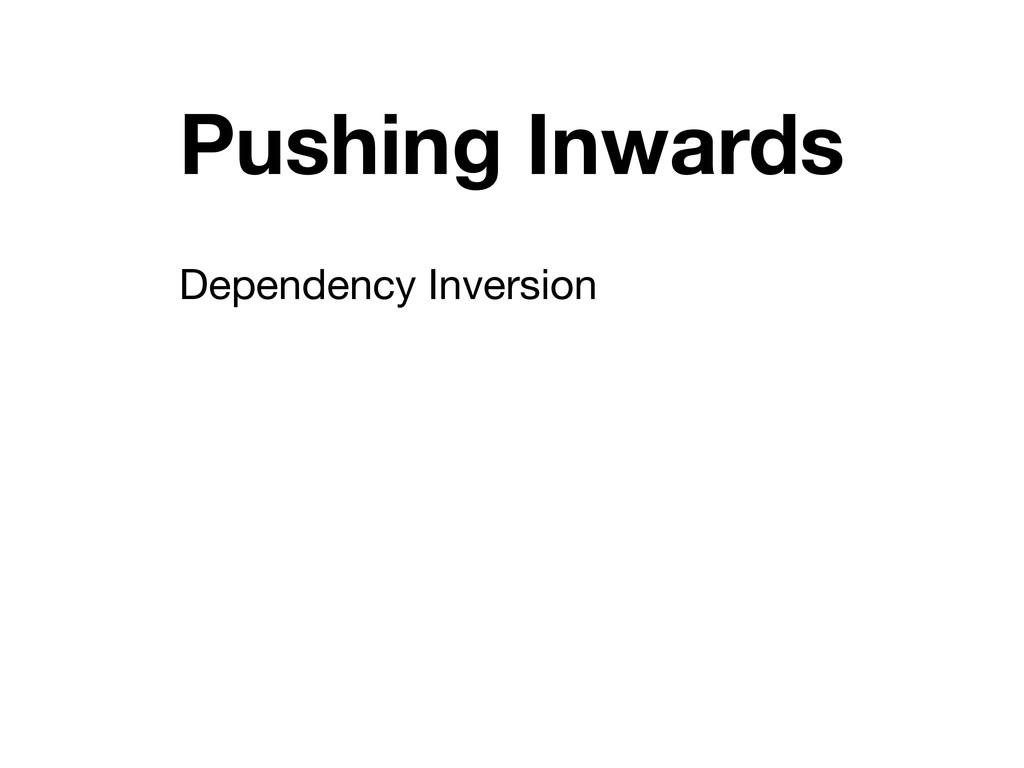 Pushing Inwards Dependency Inversion