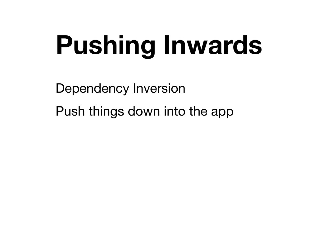 Pushing Inwards Dependency Inversion Push thing...