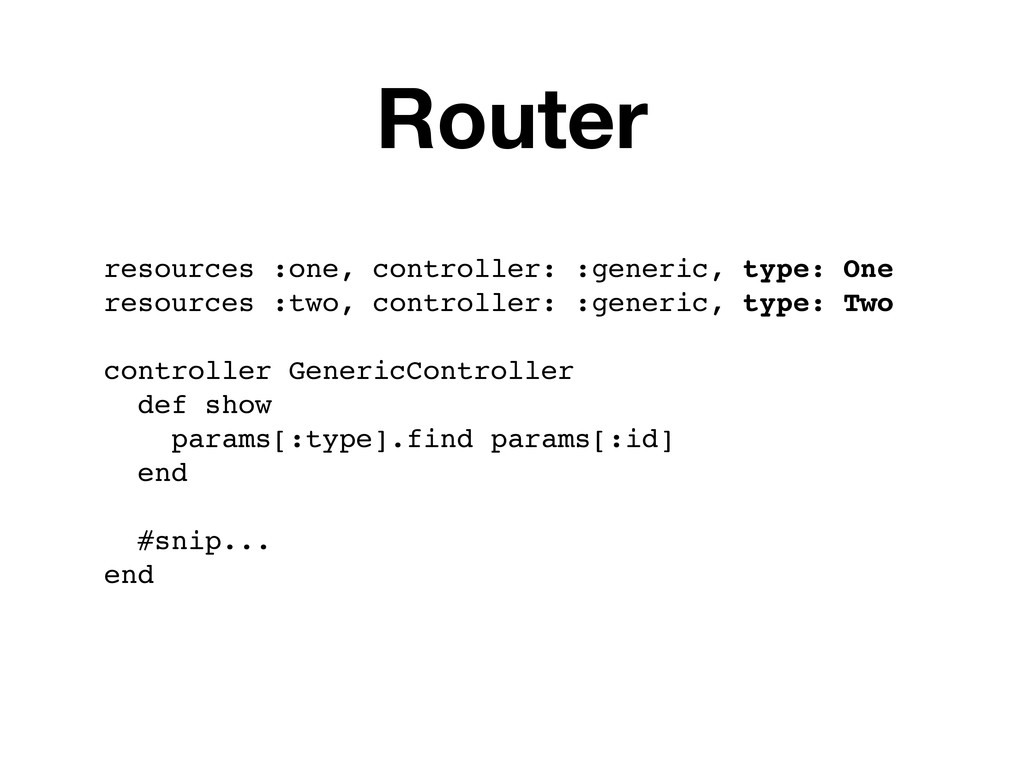 resources :one, controller: :generic, type: One...