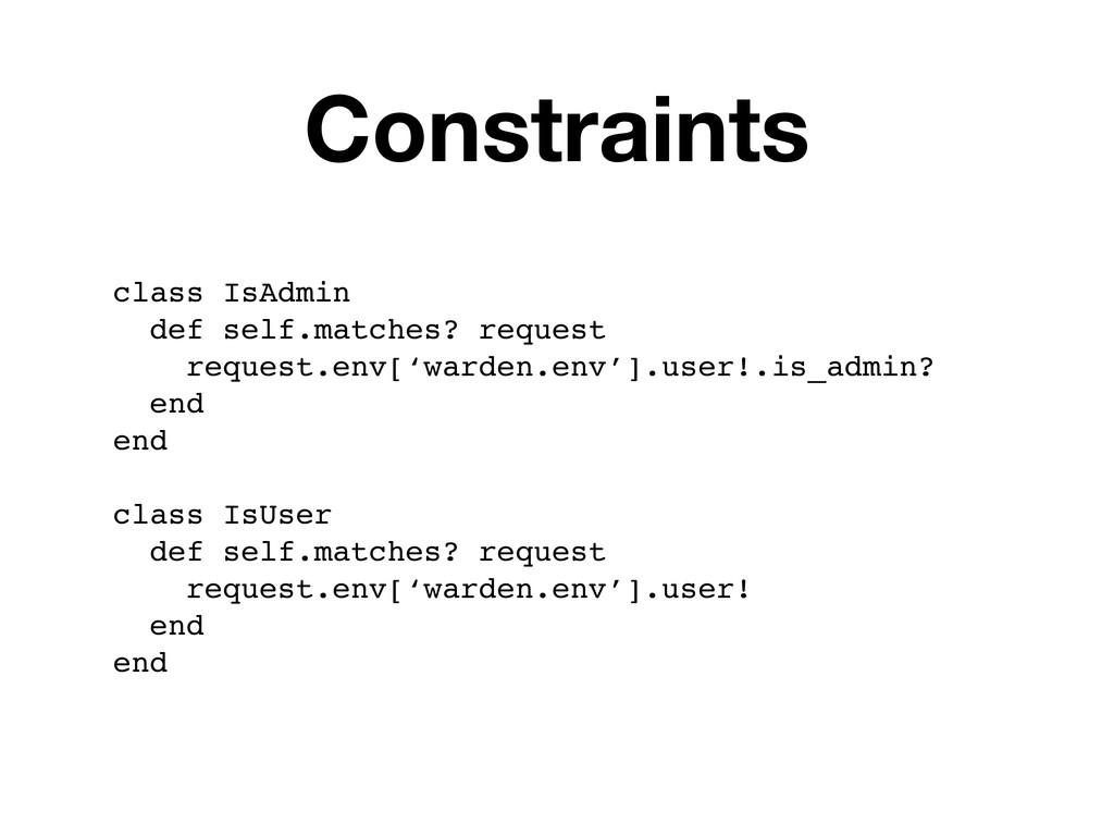 Constraints class IsAdmin def self.matches? req...