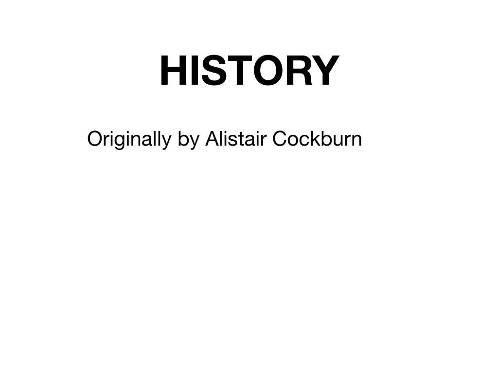HISTORY Originally by Alistair Cockburn