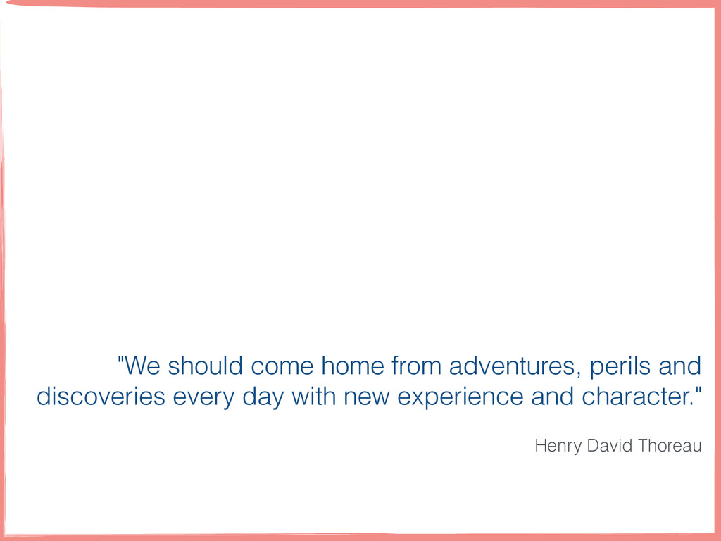 """""""We should come home from adventures, perils an..."""