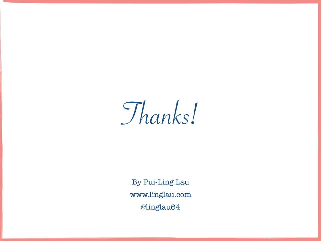 Thanks! By Pui-Ling Lau ! www.linglau.com ! @li...