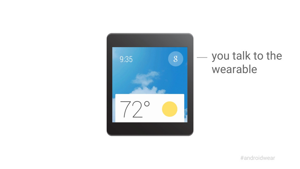 you talk to the wearable #androidwear