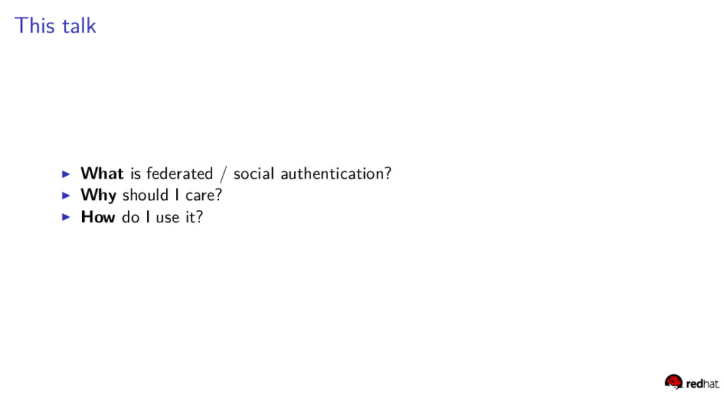 This talk What is federated / social authentica...