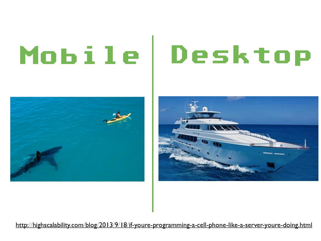 Desktop Mobile ! http://highscalability.com/blo...