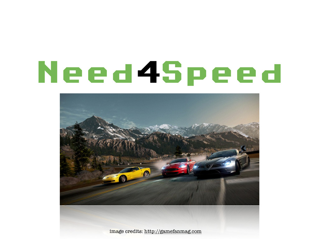 Need4Speed ! ! image credits: http://gamefanma...