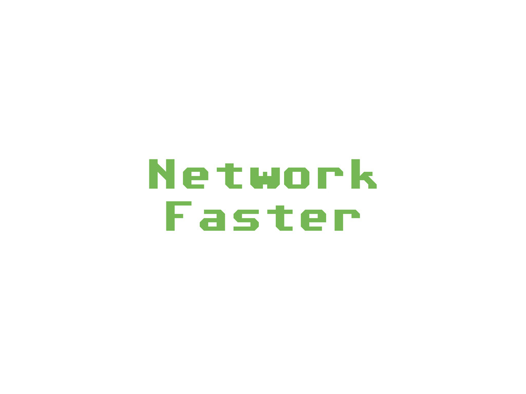 Network Faster
