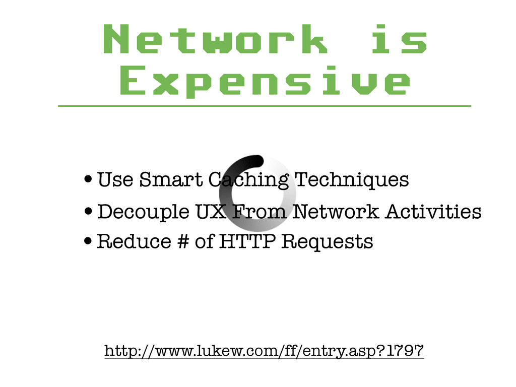 Network is Expensive •Use Smart Caching Techniq...
