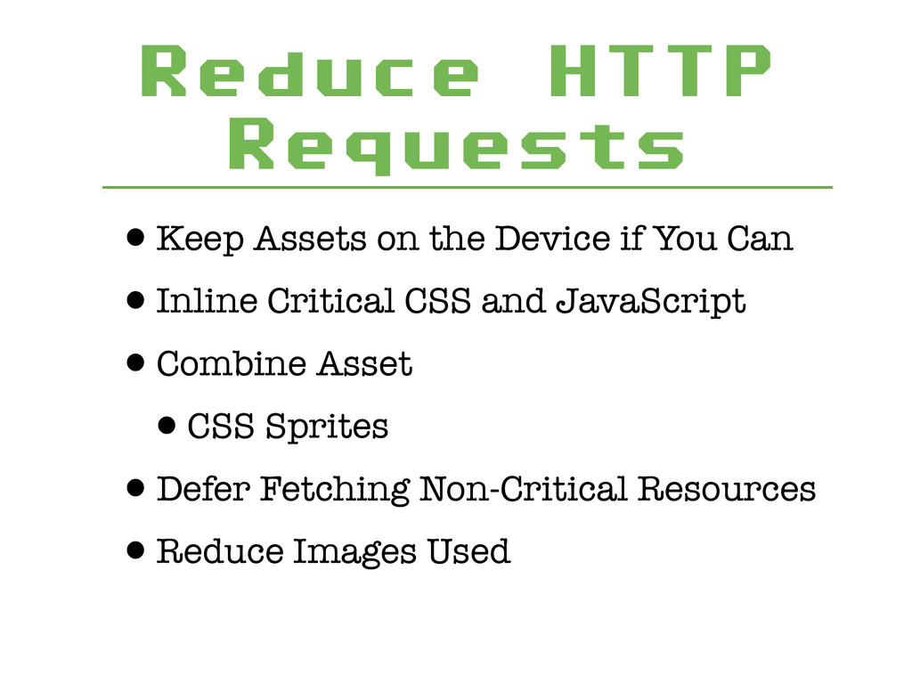Reduce HTTP Requests •Keep Assets on the Device...