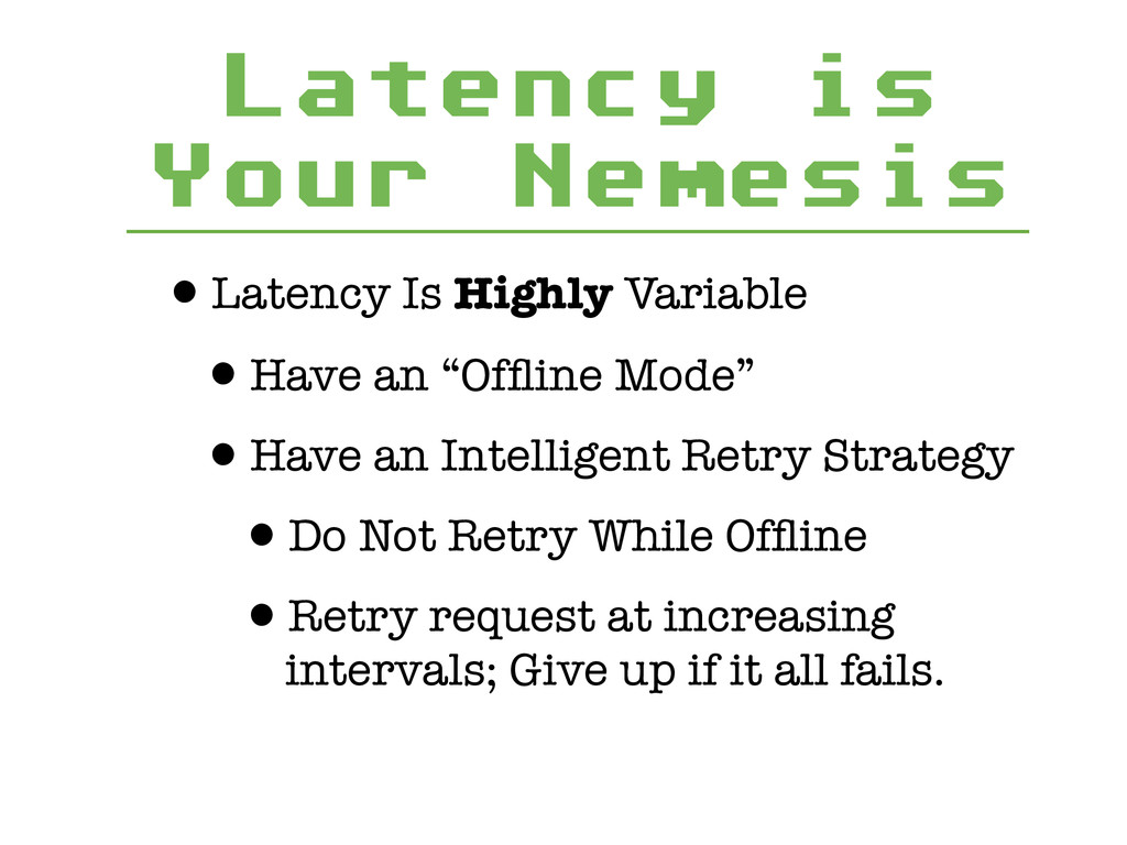 Latency is Your Nemesis •Latency Is Highly Vari...